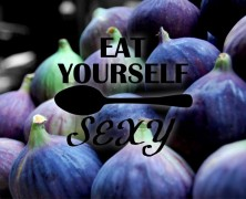 Eat Yourself Sexy | Figs